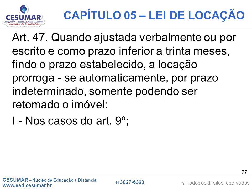 CESUMAR – Núcleo de Educação a Distância www.ead.cesumar.br © Todos os direitos reservados 44 3027-6363 77 CAPÍTULO 05 – LEI DE LOCAÇÃO Art. 47. Quand