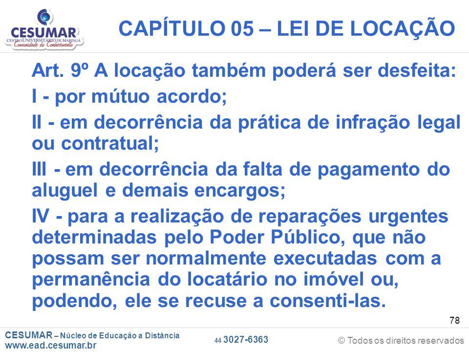 CESUMAR – Núcleo de Educação a Distância www.ead.cesumar.br © Todos os direitos reservados 44 3027-6363 78 CAPÍTULO 05 – LEI DE LOCAÇÃO Art. 9º A loca