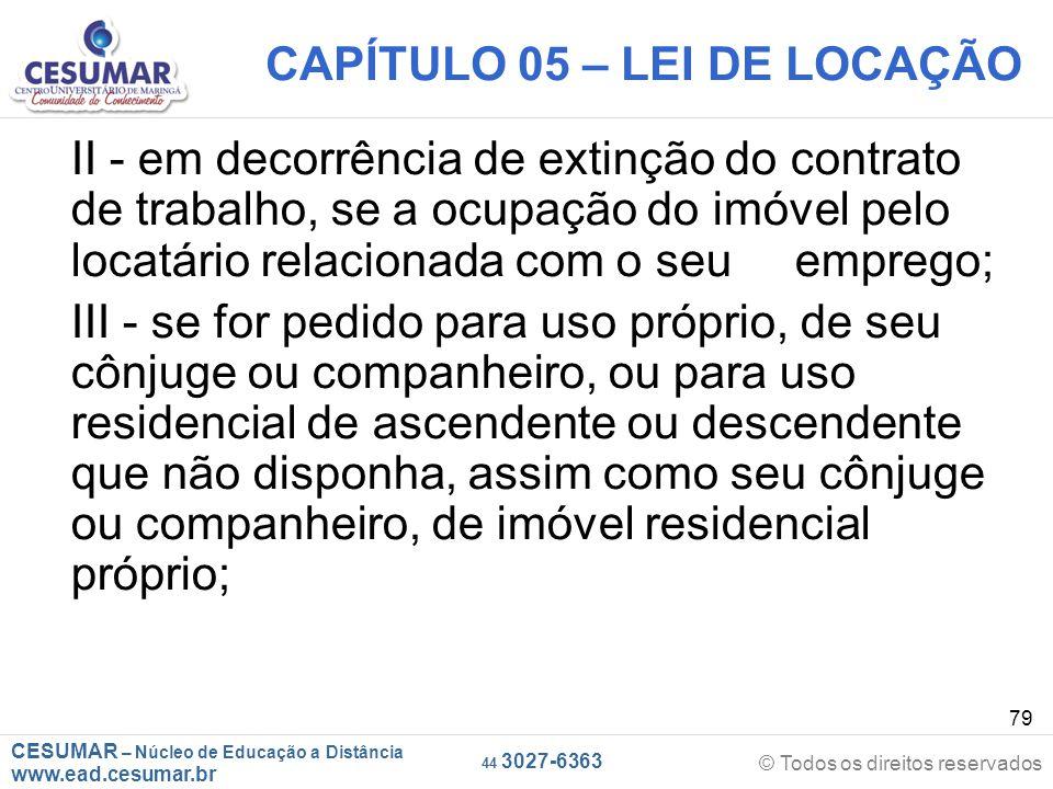CESUMAR – Núcleo de Educação a Distância www.ead.cesumar.br © Todos os direitos reservados 44 3027-6363 79 CAPÍTULO 05 – LEI DE LOCAÇÃO II - em decorr