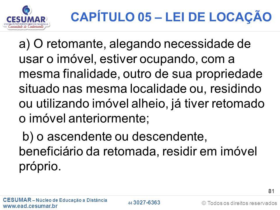 CESUMAR – Núcleo de Educação a Distância www.ead.cesumar.br © Todos os direitos reservados 44 3027-6363 81 CAPÍTULO 05 – LEI DE LOCAÇÃO a) O retomante