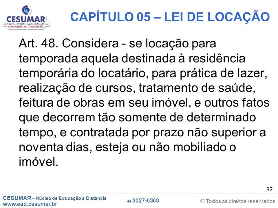 CESUMAR – Núcleo de Educação a Distância www.ead.cesumar.br © Todos os direitos reservados 44 3027-6363 82 CAPÍTULO 05 – LEI DE LOCAÇÃO Art. 48. Consi