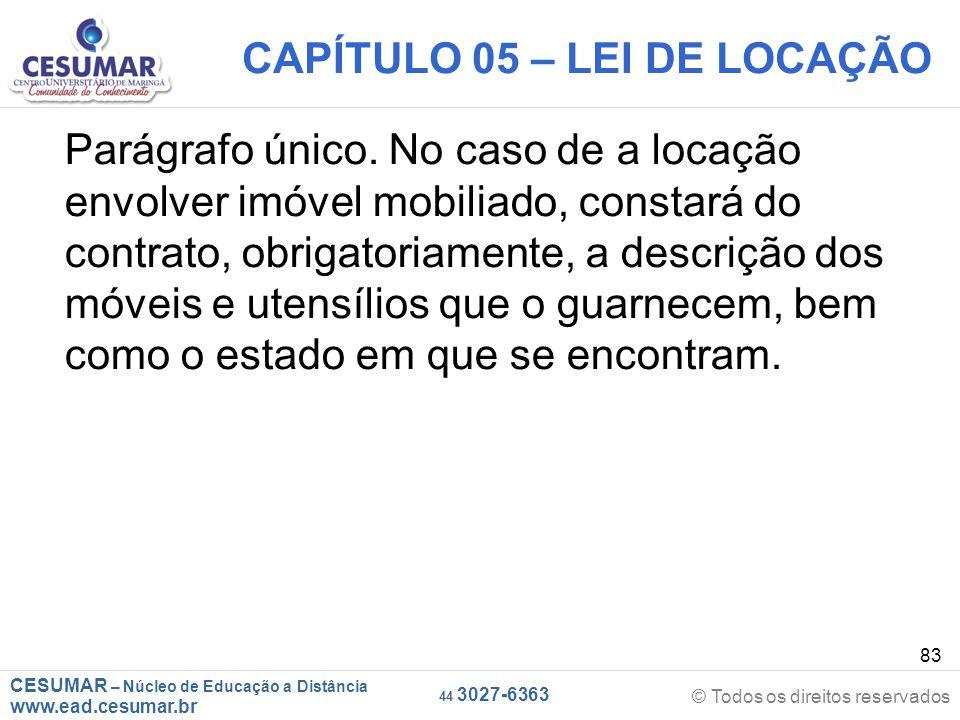 CESUMAR – Núcleo de Educação a Distância www.ead.cesumar.br © Todos os direitos reservados 44 3027-6363 83 CAPÍTULO 05 – LEI DE LOCAÇÃO Parágrafo únic