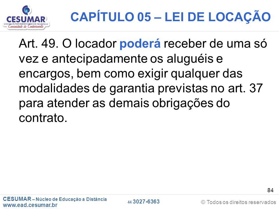 CESUMAR – Núcleo de Educação a Distância www.ead.cesumar.br © Todos os direitos reservados 44 3027-6363 84 CAPÍTULO 05 – LEI DE LOCAÇÃO Art. 49. O loc