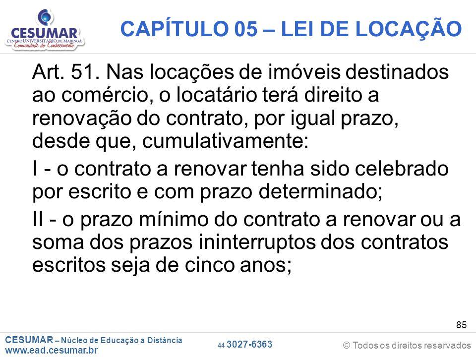 CESUMAR – Núcleo de Educação a Distância www.ead.cesumar.br © Todos os direitos reservados 44 3027-6363 85 CAPÍTULO 05 – LEI DE LOCAÇÃO Art. 51. Nas l