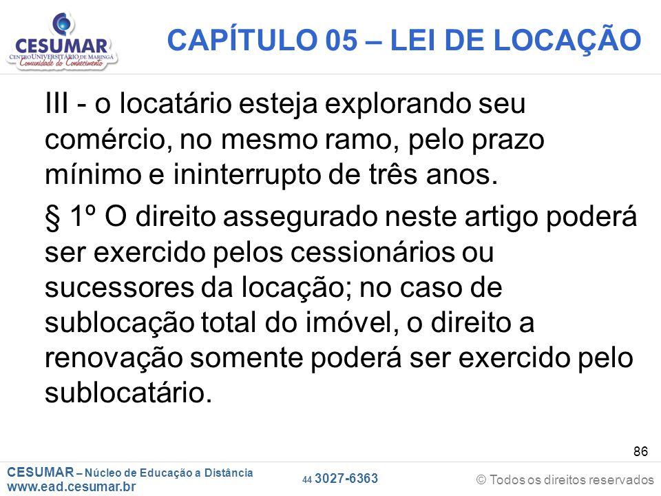 CESUMAR – Núcleo de Educação a Distância www.ead.cesumar.br © Todos os direitos reservados 44 3027-6363 86 CAPÍTULO 05 – LEI DE LOCAÇÃO III - o locatá