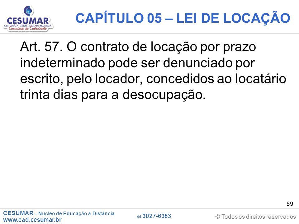 CESUMAR – Núcleo de Educação a Distância www.ead.cesumar.br © Todos os direitos reservados 44 3027-6363 89 CAPÍTULO 05 – LEI DE LOCAÇÃO Art. 57. O con