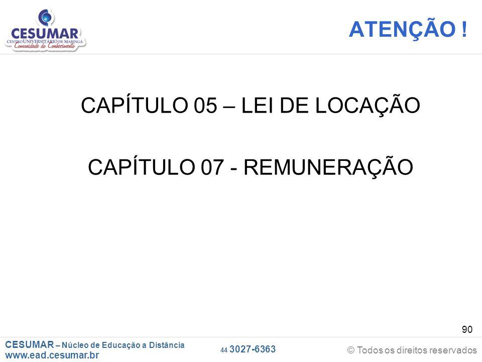 CESUMAR – Núcleo de Educação a Distância www.ead.cesumar.br © Todos os direitos reservados 44 3027-6363 90 ATENÇÃO ! CAPÍTULO 05 – LEI DE LOCAÇÃO CAPÍ
