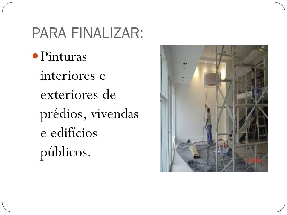 PARA FINALIZAR: Pinturas interiores e exteriores de prédios, vivendas e edifícios públicos.
