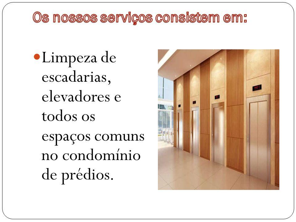 Limpeza de escadarias, elevadores e todos os espaços comuns no condomínio de prédios.