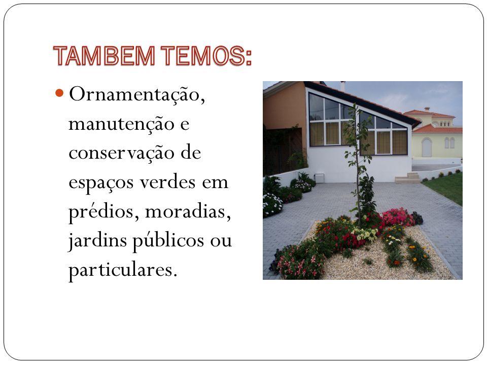 Ornamentação, manutenção e conservação de espaços verdes em prédios, moradias, jardins públicos ou particulares.