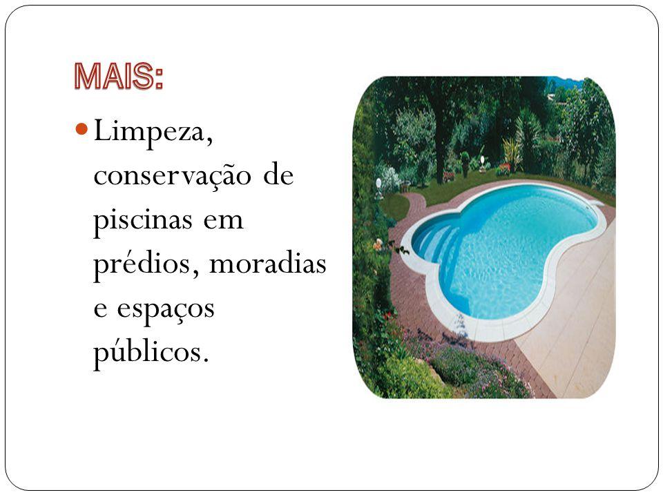 Limpeza, conservação de piscinas em prédios, moradias e espaços públicos.