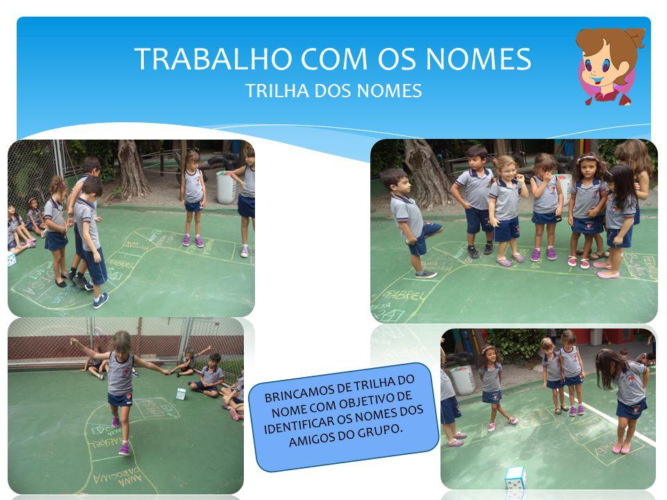 TRABALHO COM OS NOMES TRILHA DOS NOMES BRINCAMOS DE TRILHA DO NOME COM OBJETIVO DE IDENTIFICAR OS NOMES DOS AMIGOS DO GRUPO.