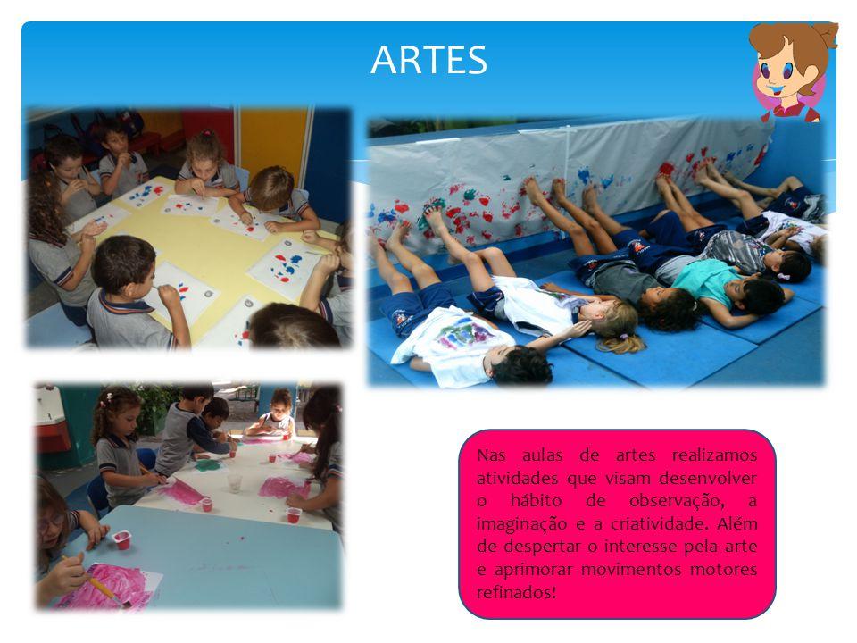 ARTES Nas aulas de artes realizamos atividades que visam desenvolver o hábito de observação, a imaginação e a criatividade. Além de despertar o intere