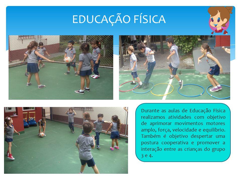 EDUCAÇÃO FÍSICA Durante as aulas de Educação Física realizamos atividades com objetivo de aprimorar movimentos motores amplo, força, velocidade e equi