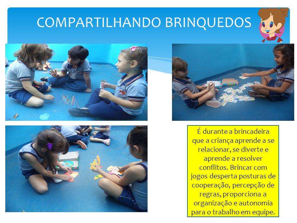 COMPARTILHANDO BRINQUEDOS É durante a brincadeira que a criança aprende a se relacionar, se diverte e aprende a resolver conflitos. Brincar com jogos