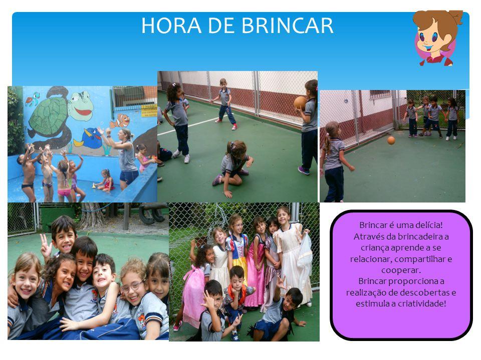 HORA DE BRINCAR Brincar é uma delícia! Através da brincadeira a criança aprende a se relacionar, compartilhar e cooperar. Brincar proporciona a realiz