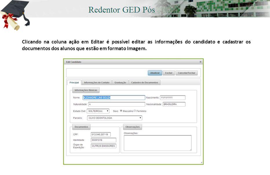 Clicando na coluna ação em Editar é possível editar as informações do candidato e cadastrar os documentos dos alunos que estão em formato Imagem.
