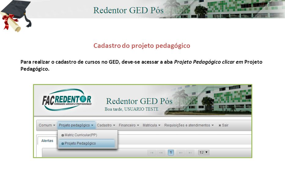 Cadastro do projeto pedagógico Para realizar o cadastro de cursos no GED, deve-se acessar a aba Projeto Pedagógico clicar em Projeto Pedagógico.