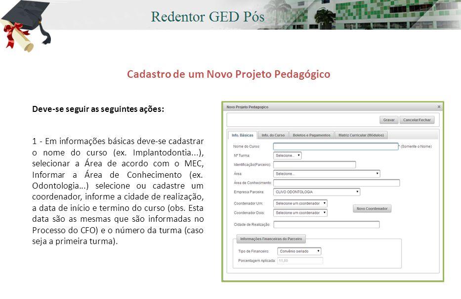 Cadastro de um Novo Projeto Pedagógico Deve-se seguir as seguintes ações: 1 - Em informações básicas deve-se cadastrar o nome do curso (ex.