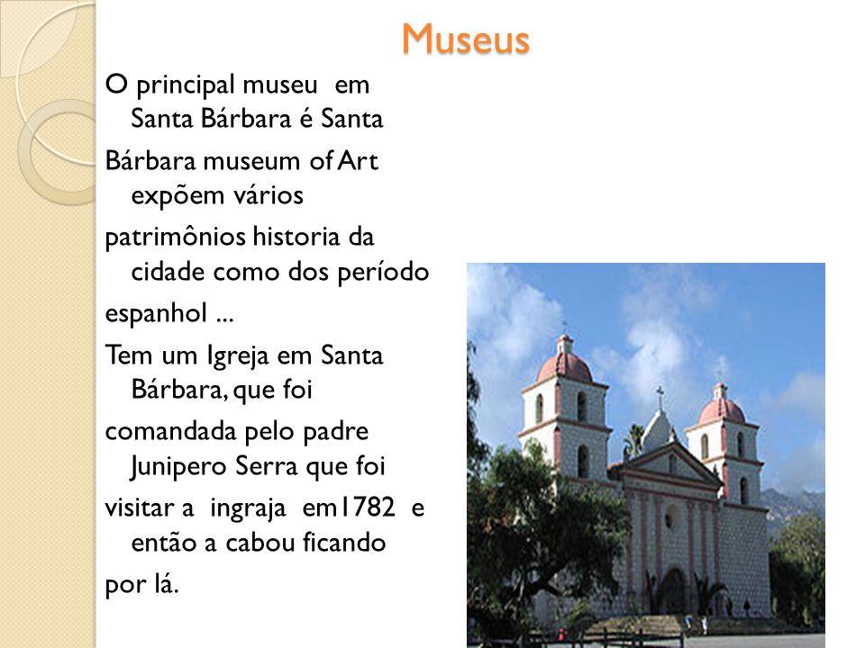 Museus O principal museu em Santa Bárbara é Santa Bárbara museum of Art expõem vários patrimônios historia da cidade como dos período espanhol...