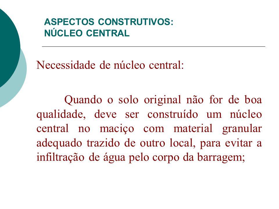 Necessidade de núcleo central: Quando o solo original não for de boa qualidade, deve ser construído um núcleo central no maciço com material granular