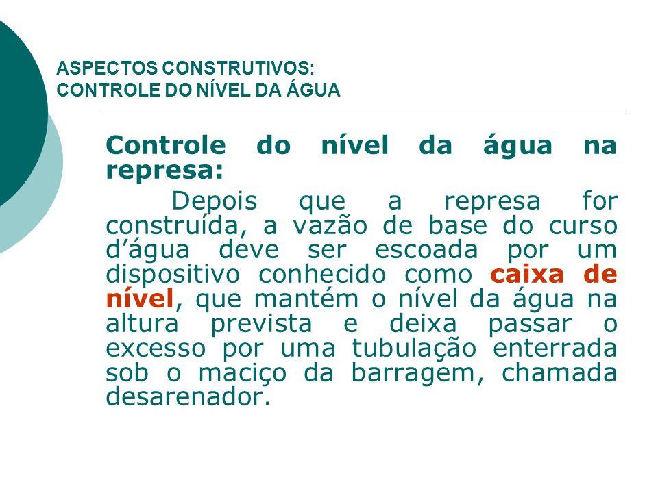 ASPECTOS CONSTRUTIVOS: CONTROLE DO NÍVEL DA ÁGUA Controle do nível da água na represa: Depois que a represa for construída, a vazão de base do curso d