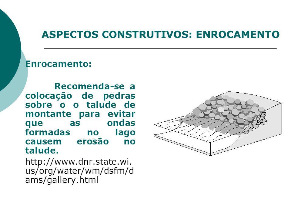 Enrocamento: Recomenda-se a colocação de pedras sobre o o talude de montante para evitar que as ondas formadas no lago causem erosão no talude. http:/