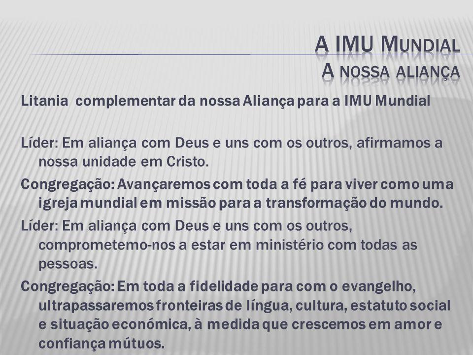 Litania complementar da nossa Aliança para a IMU Mundial Líder: Em aliança com Deus e uns com os outros, afirmamos a nossa unidade em Cristo.