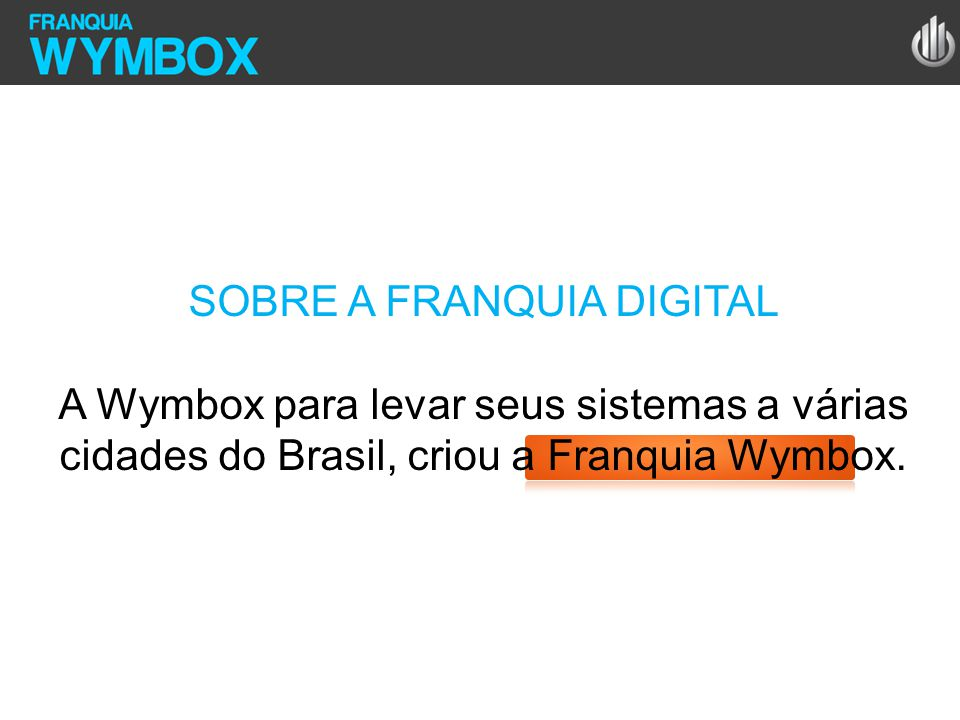 SOBRE A FRANQUIA DIGITAL A Wymbox para levar seus sistemas a várias cidades do Brasil, criou a Franquia Wymbox.