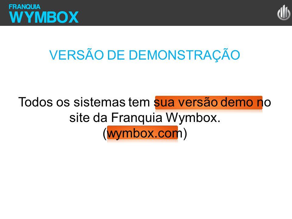 VERSÃO DE DEMONSTRAÇÃO Todos os sistemas tem sua versão demo no site da Franquia Wymbox. (wymbox.com)