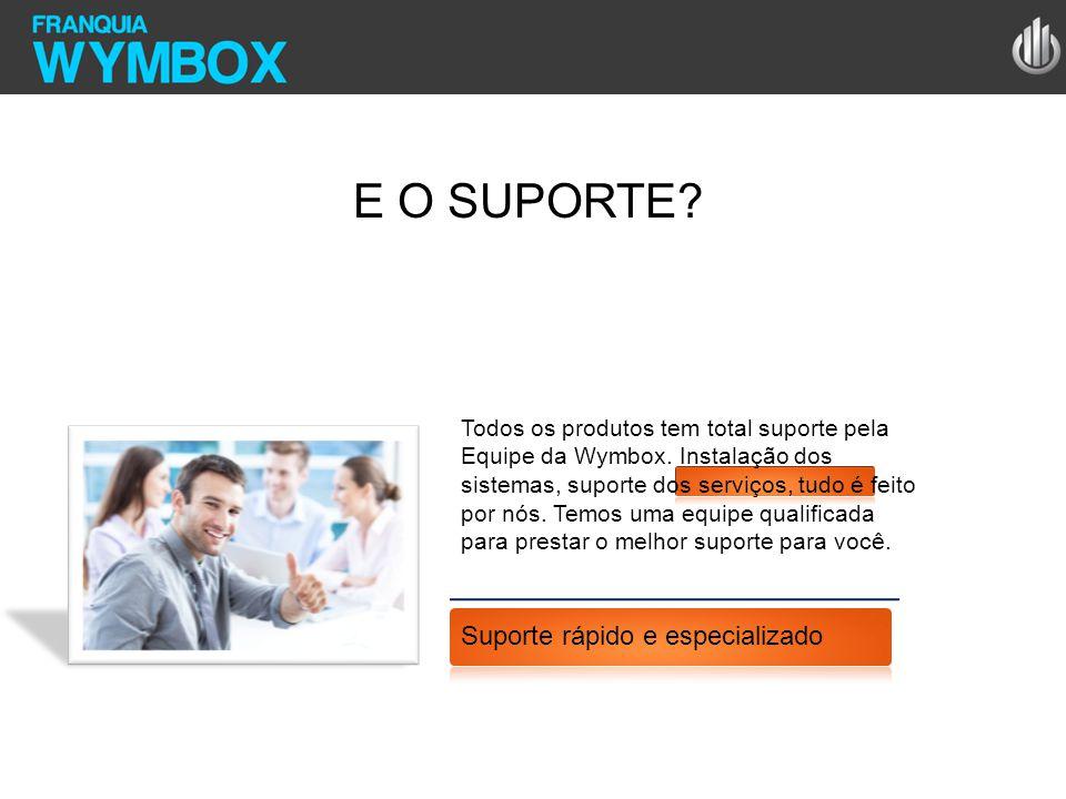 E O SUPORTE? Todos os produtos tem total suporte pela Equipe da Wymbox. Instalação dos sistemas, suporte dos serviços, tudo é feito por nós. Temos uma