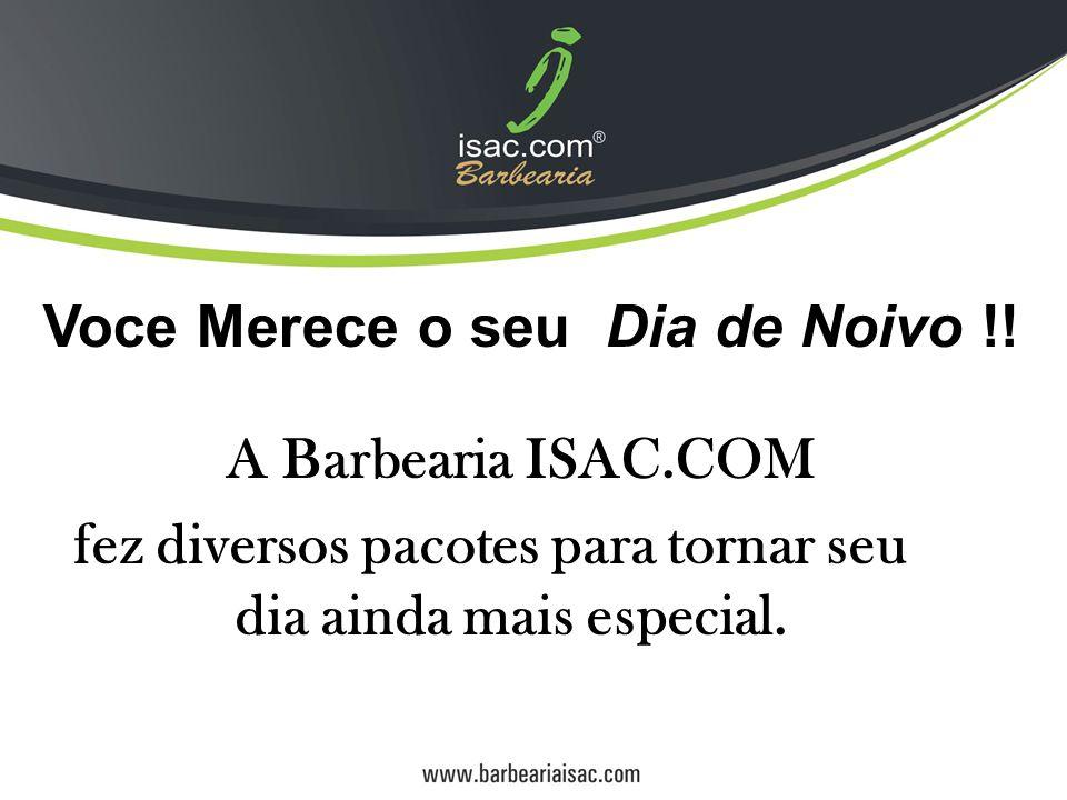 A Barbearia ISAC.COM fez diversos pacotes para tornar seu dia ainda mais especial. Voce Merece o seu Dia de Noivo !!