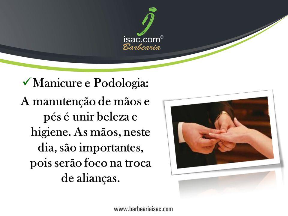 Manicure e Podologia: A manutenção de mãos e pés é unir beleza e higiene. As mãos, neste dia, são importantes, pois serão foco na troca de alianças.