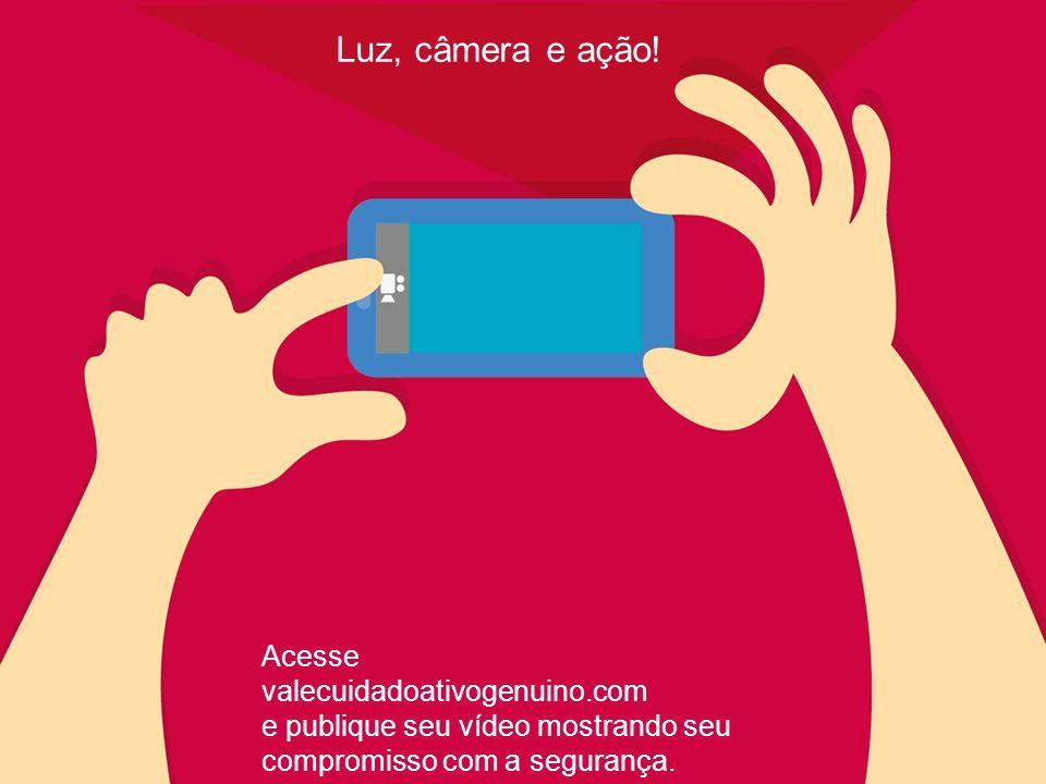 Luz, câmera e ação! Acesse valecuidadoativogenuino.com e publique seu vídeo mostrando seu compromisso com a segurança.
