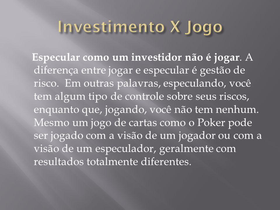 Especular como um investidor não é jogar. A diferença entre jogar e especular é gestão de risco.