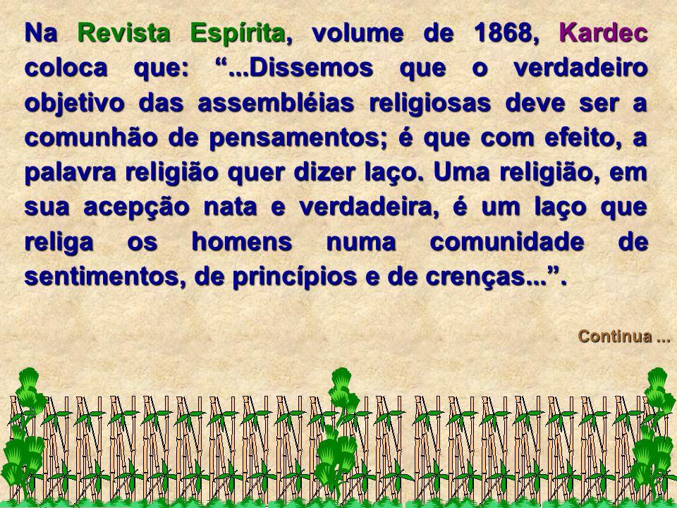 """Na Revista Espírita, volume de 1868, Kardec coloca que: """"...Dissemos que o verdadeiro objetivo das assembléias religiosas deve ser a comunhão de pensa"""