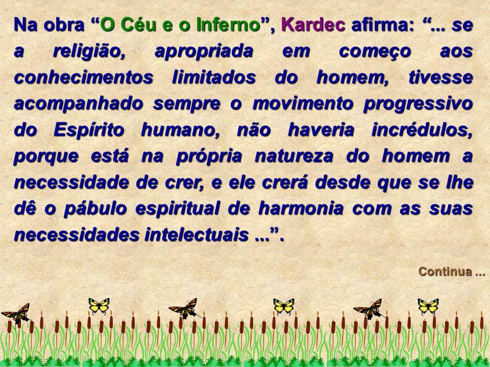 """Na obra """"O Céu e o Inferno"""", Kardec afirma: """"... se a religião, apropriada em começo aos conhecimentos limitados do homem, tivesse acompanhado sempre"""