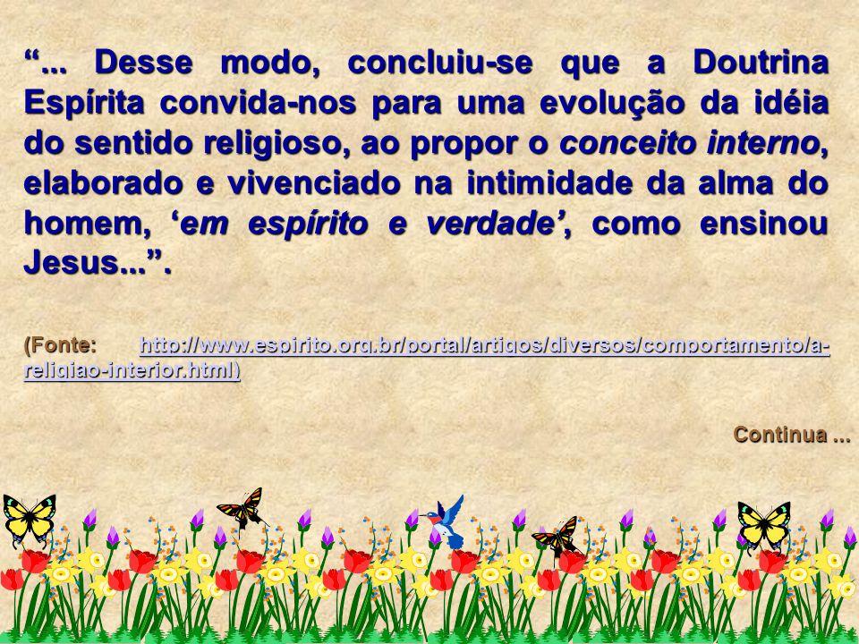 """""""... Desse modo, concluiu-se que a Doutrina Espírita convida-nos para uma evolução da idéia do sentido religioso, ao propor o conceito interno, elabor"""