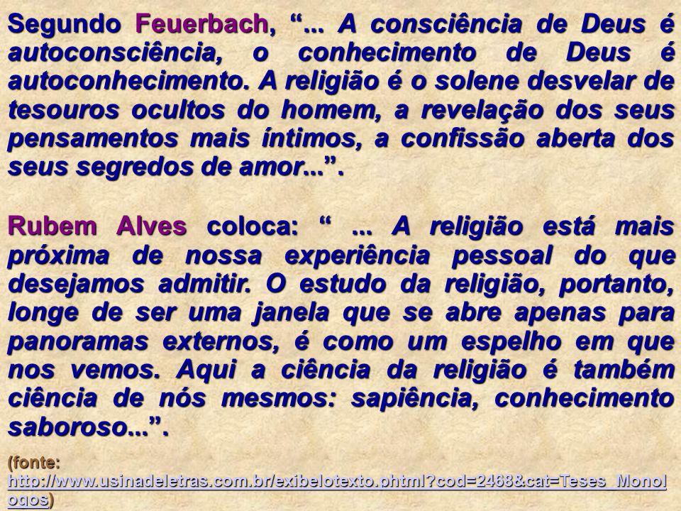 """Segundo Feuerbach, """"... A consciência de Deus é autoconsciência, o conhecimento de Deus é autoconhecimento. A religião é o solene desvelar de tesouros"""