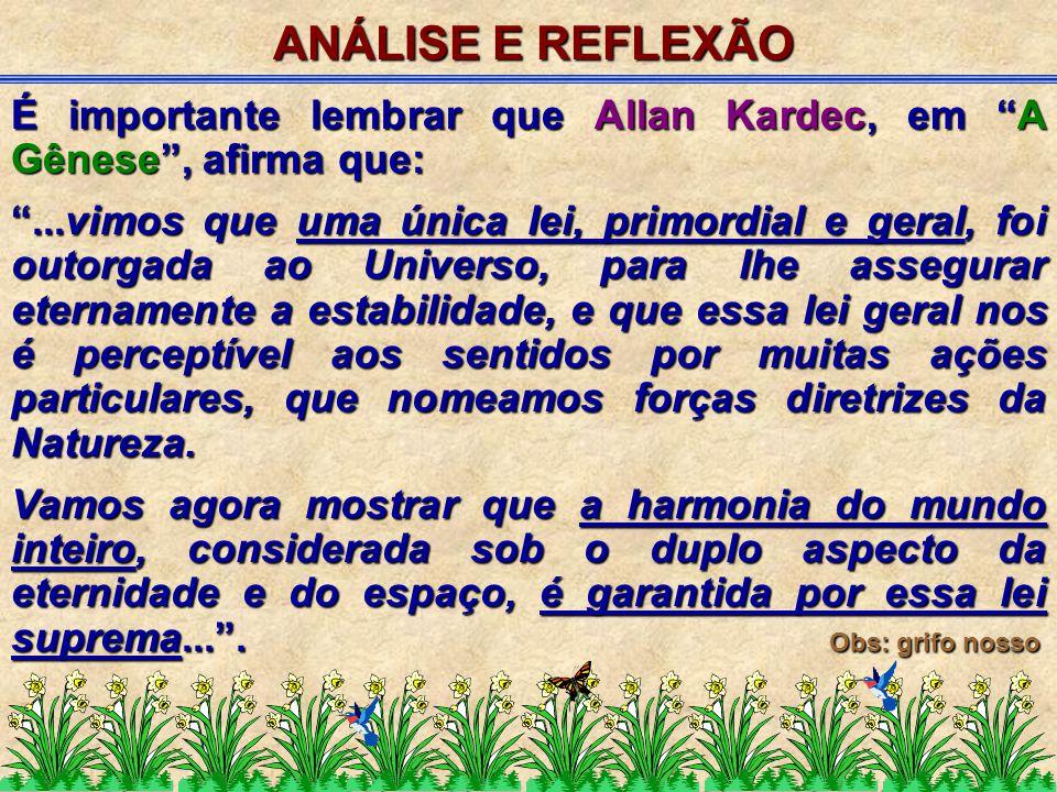"""É importante lembrar que Allan Kardec, em """"A Gênese"""", afirma que: """"...vimos que uma única lei, primordial e geral, foi outorgada ao Universo, para lhe"""