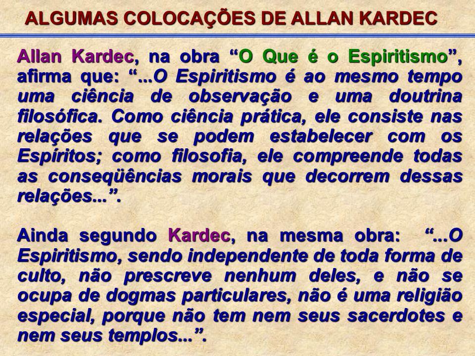 """Allan Kardec, na obra """"O Que é o Espiritismo"""", afirma que: """"...O Espiritismo é ao mesmo tempo uma ciência de observação e uma doutrina filosófica. Com"""