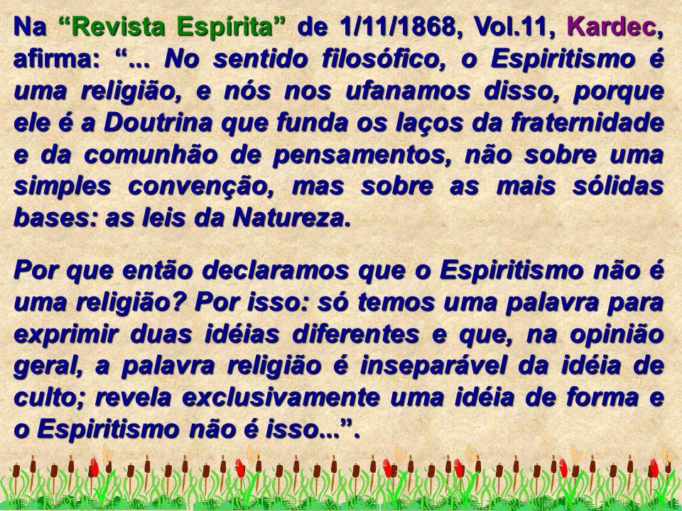 """Na """"Revista Espírita"""" de 1/11/1868, Vol.11, Kardec, afirma: """"... No sentido filosófico, o Espiritismo é uma religião, e nós nos ufanamos disso, porque"""