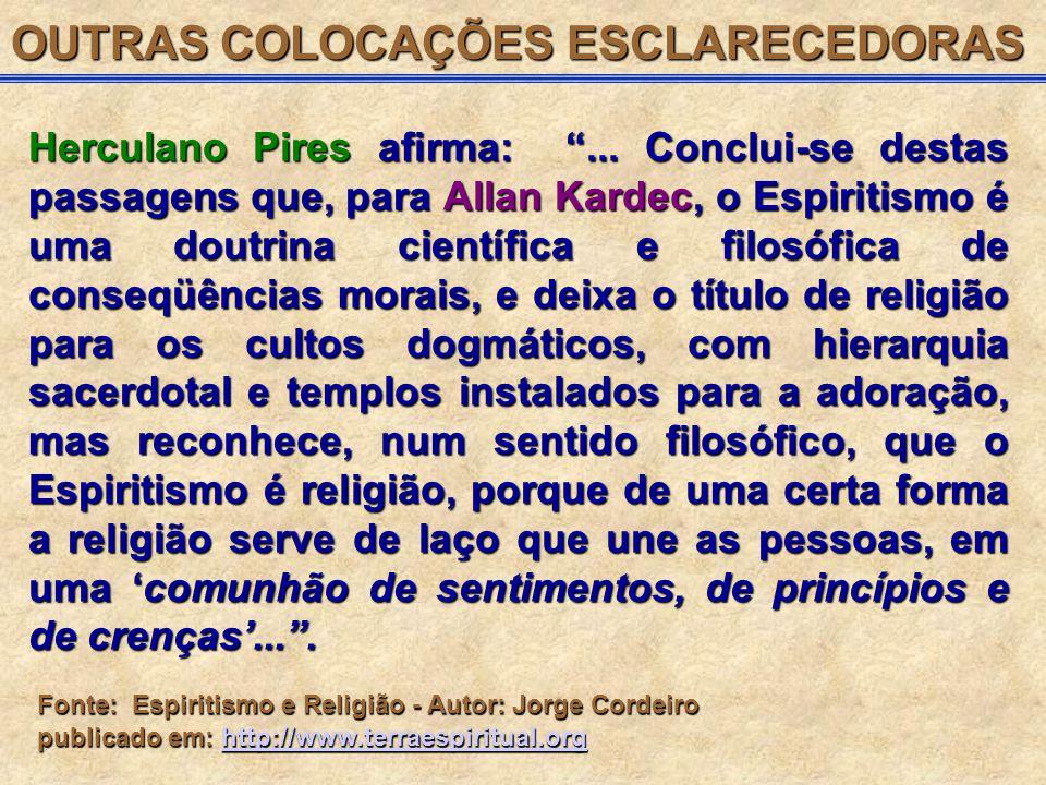 """Herculano Pires afirma: """"... Conclui-se destas passagens que, para Allan Kardec, o Espiritismo é uma doutrina científica e filosófica de conseqüências"""