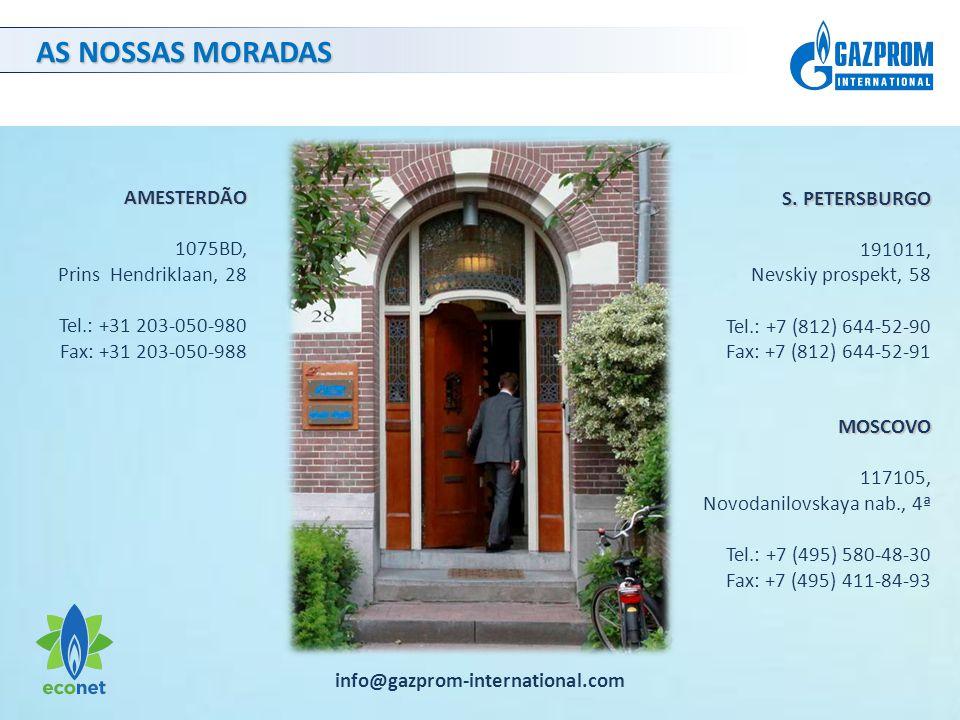 AS NOSSAS MORADAS AMESTERDÃO 1075BD, Prins Hendriklaan, 28 Tel.: +31 203-050-980 Fax: +31 203-050-988 info@gazprom-international.com S.