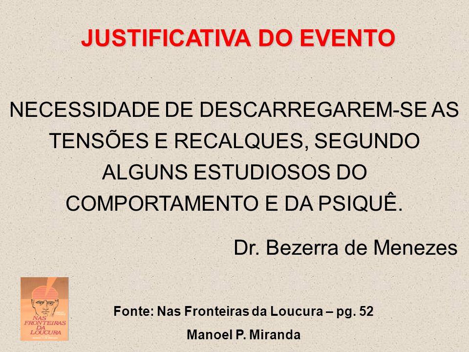 JUSTIFICATIVA DO EVENTO NECESSIDADE DE DESCARREGAREM-SE AS TENSÕES E RECALQUES, SEGUNDO ALGUNS ESTUDIOSOS DO COMPORTAMENTO E DA PSIQUÊ. Dr. Bezerra de