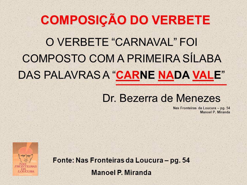 """COMPOSIÇÃO DO VERBETE O VERBETE """"CARNAVAL"""" FOI COMPOSTO COM A PRIMEIRA SÍLABA DAS PALAVRAS A """"CARNE NADA VALE"""" Dr. Bezerra de Menezes Nas Fronteiras d"""