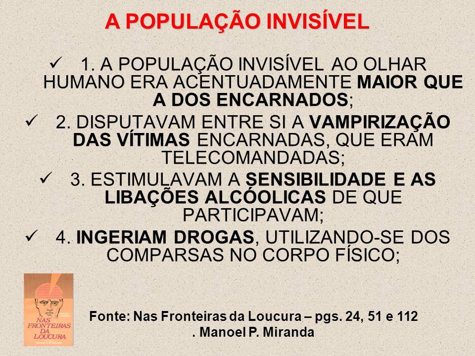 1.A POPULAÇÃO INVISÍVEL AO OLHAR HUMANO ERA ACENTUADAMENTE MAIOR QUE A DOS ENCARNADOS; 2.