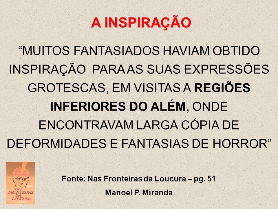 """A INSPIRAÇÃO """"MUITOS FANTASIADOS HAVIAM OBTIDO INSPIRAÇÃO PARA AS SUAS EXPRESSÕES GROTESCAS, EM VISITAS A REGIÕES INFERIORES DO ALÉM, ONDE ENCONTRAVAM"""