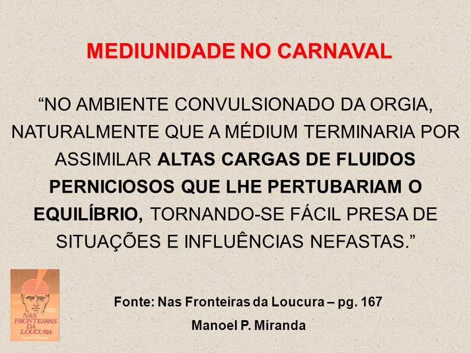 """MEDIUNIDADE NO CARNAVAL """"NO AMBIENTE CONVULSIONADO DA ORGIA, NATURALMENTE QUE A MÉDIUM TERMINARIA POR ASSIMILAR ALTAS CARGAS DE FLUIDOS PERNICIOSOS QU"""