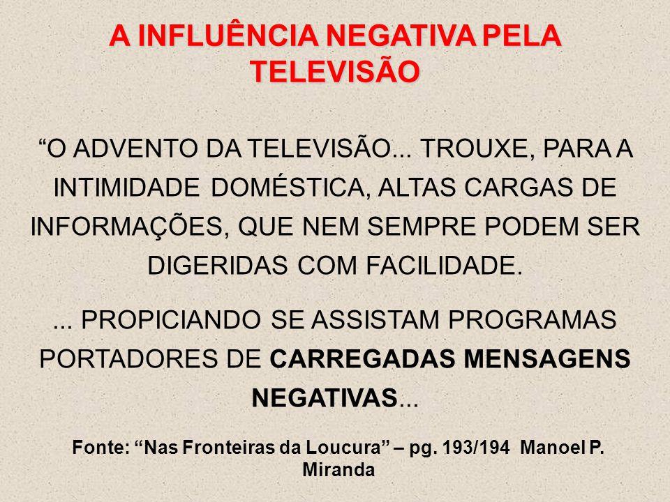 """A INFLUÊNCIA NEGATIVA PELA TELEVISÃO """"O ADVENTO DA TELEVISÃO... TROUXE, PARA A INTIMIDADE DOMÉSTICA, ALTAS CARGAS DE INFORMAÇÕES, QUE NEM SEMPRE PODEM"""